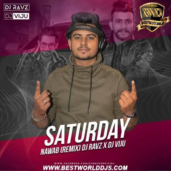 Saturday - Nawab (Remix) - DJ Ravz X DJ Viju