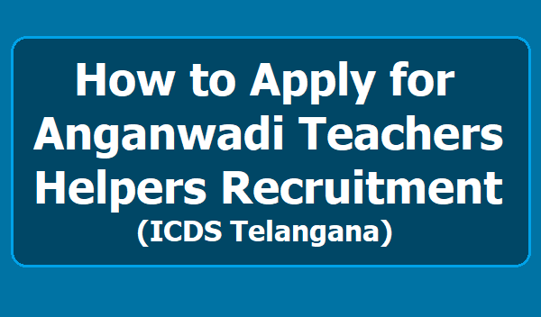 How to apply for Anganwadi Teachers, Helpers Recruitment