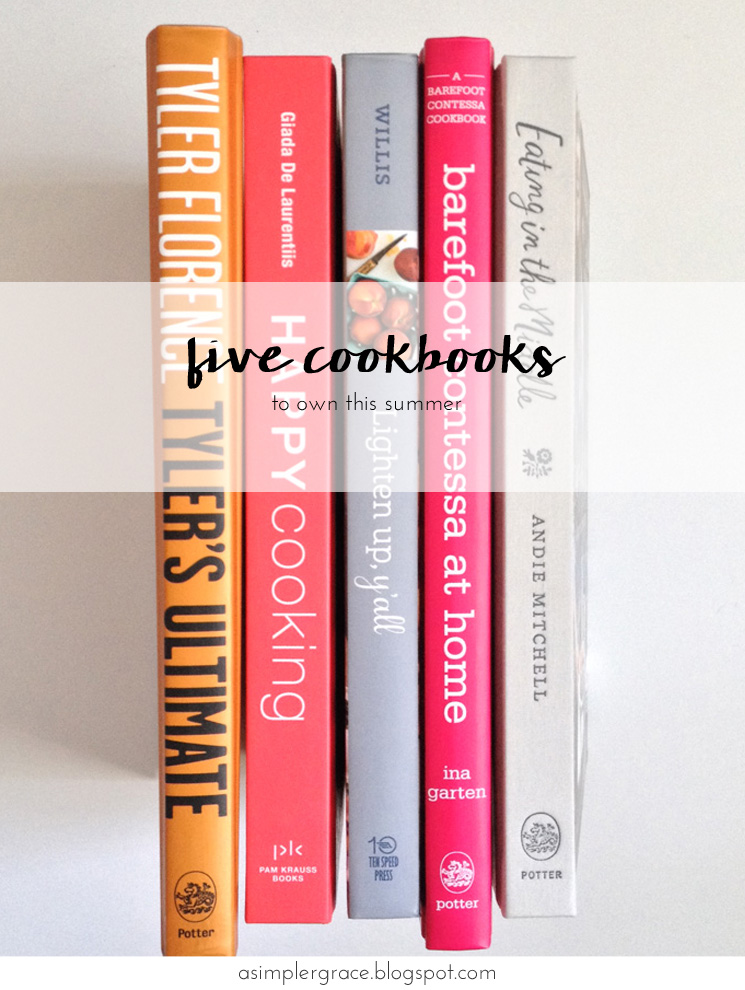 Five Cookbooks to Own This Summer - A Simpler Grace