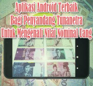 Aplikasi Android Terbaik Bagi Penyandang Tunanetra Untuk Mengenali Nilai Nominal Uang
