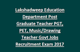 Lakshadweep Education Department Post Graduate Teacher PGT, PET, Music/Drawing Teacher Govt Jobs Recruitment Exam Notification 2017