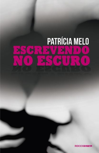 Escrevendo no escuro - Patrícia Melo