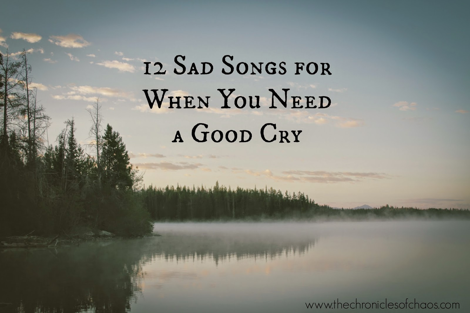 Songs that make you cry; sad songs