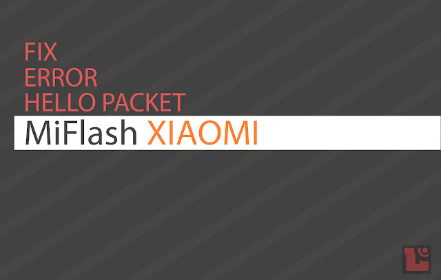 Fix Error Hello Packet Mi Flash Xiaomi, atasi Hello Packet Mi Flash, error Hello Packet Mi Flash solusi, masalah Hello Packet Mi Flash, xioami Hello Packet Mi Flash