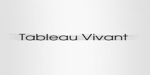 TABLEAU VIVANT
