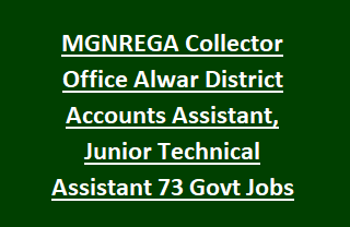 MGNREGA Collector Office Alwar District Accounts Assistant, Junior Technical Assistant 73 Govt Jobs Recruitment 2017