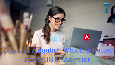 React vs Angular: Which is better React JS or Angular