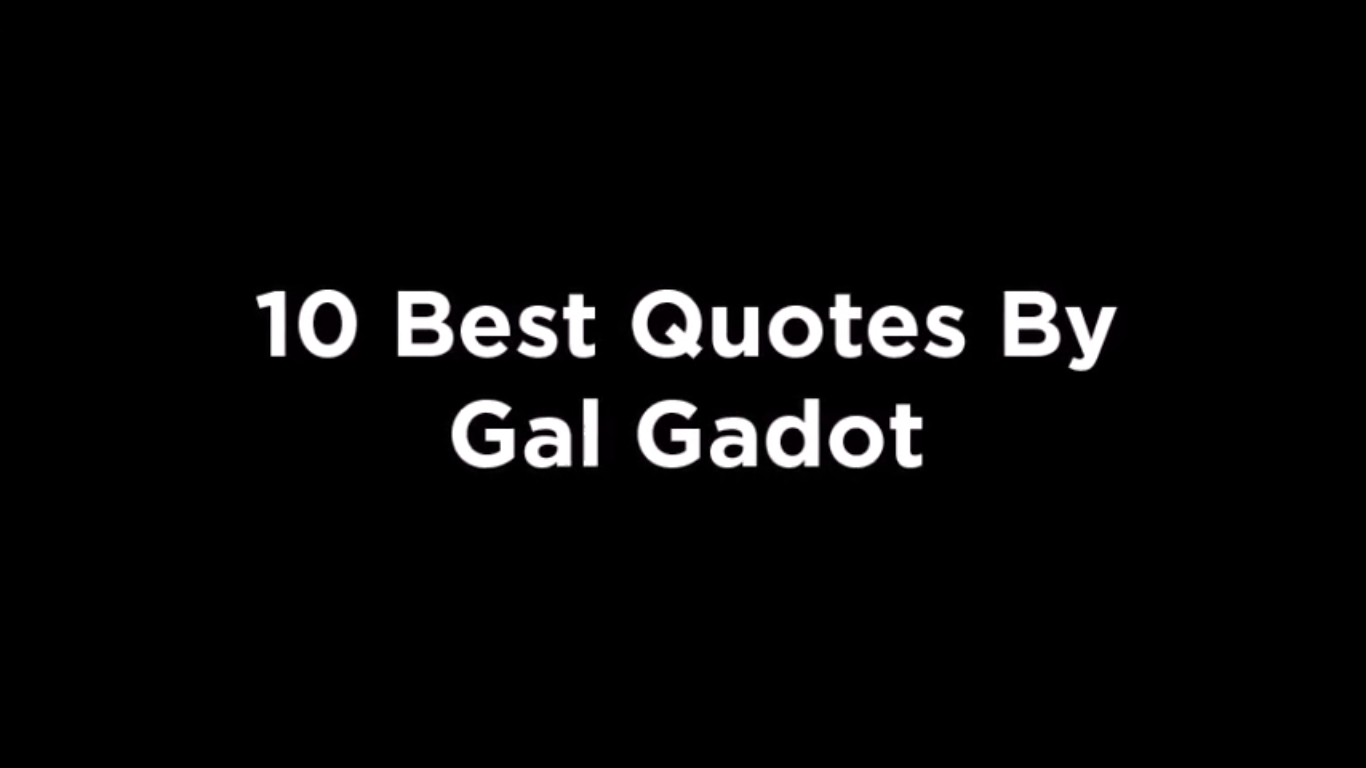 10 Best Quotes By Gal Gadot [video]