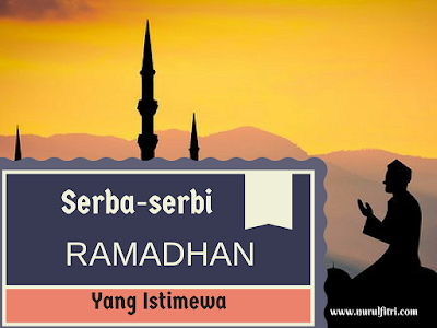 serba-serbi suasana ramadhan yang istimewa