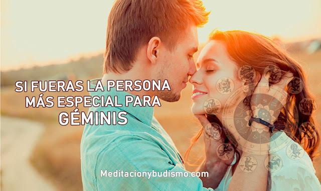 Si fueras la persona más especial para GÉMINIS...