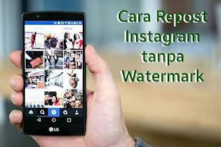 Cara Repost Instagram tanpa Aplikasi, Cara Repost Instagram dengan Aplikasi, Cara Repost Instagram tanpa Watermark, Cara Repost Video Instagram, Cara Repost Instagram pake repostapps