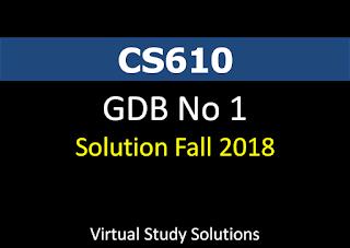 CS610 GDB No 1 Solution Fall 2018