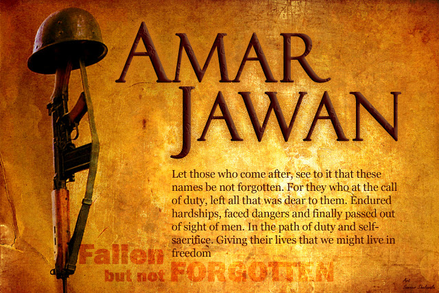 Amar Jawan. Jai Jawan. Fallen but not FORGOTTEN.