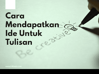 Cara mendapatkan ide untuk tulisan