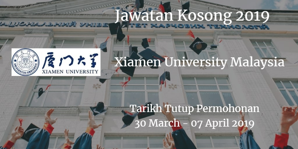 Jawatan Kosong Xiamen University Malaysia 30 March - 07 April 2019