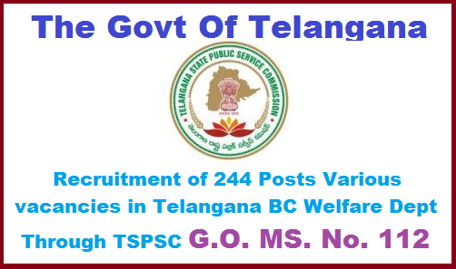 G.O. MS. No. 112. Recruitment of 244 Posts Various vacancies in Telangana BC Welfare Dept Through TSPSC Public Services – Backward Classes Welfare Department - Recruitment – Filling of (244) Two Hundred and Forty Four vacant posts in various categories by Direct Recruitment under the control of Commissioner of Backward Classes Welfare Department, Telangana, Hyderabad, through the Telangana State Public Service Commission, Hyderabad – Orders –Issued. go-ms-no-112-recruitment-of-244-posts-various-vacancies-in-telangana-bc-welfare-deportment-through-tspsc.