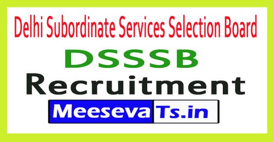 Delhi Subordinate Services Selection Board DSSSB Recruitment Notification 2017