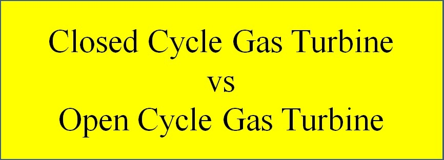 Difference between Closed Cycle Gas Turbine and Open Cycle Gas