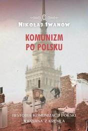 http://lubimyczytac.pl/ksiazka/4812925/komunizm-po-polsku-historia-komunizacji-polski-widziana-z-kremla