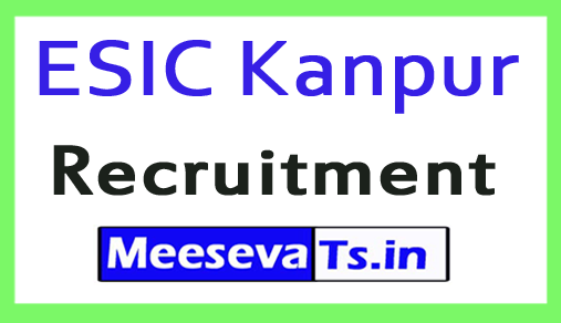 Employees State Insurance Corporation Kanpur Hospital ESIC Kanpur Recruitment
