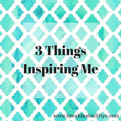 3 things currently inspiring me