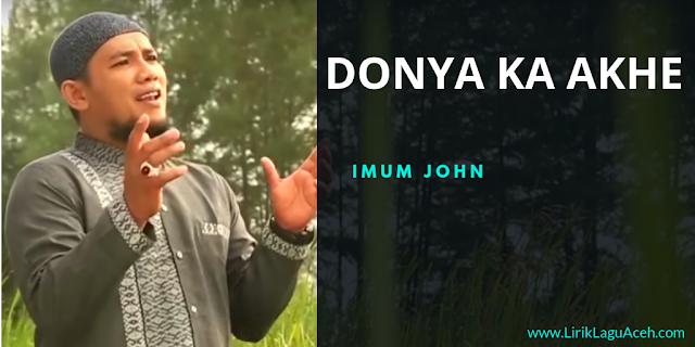 Lirik Lagu Donya Ka Akhe,- Imum John
