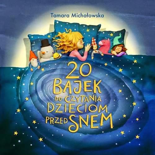 20 bajek do czytania dzieciom przed snem - Tamara Michałowska