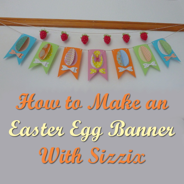 How to Make an Easter Egg Banner EASY DIY With Sizzix Die Cutting Bigz Dies Paper Bunting Garland Pennant Bow Spring
