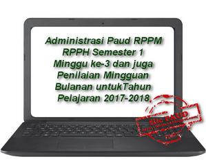 Administrasi Paud RPPM RPPH Semester 1 Minggu ke-3 dan juga Penilaian Mingguan Bulanan untukTahun Pelajaran 2017-2018