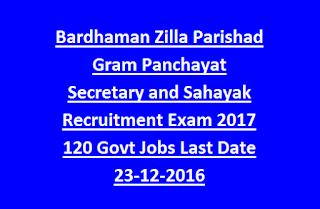 Bardhaman Zilla Parishad Gram Panchayat Secretary and Sahayak Recruitment Exam Notification 2017 120 Govt Jobs Last Date 23-12-2016