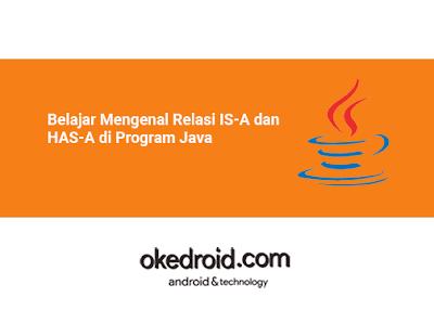 Belajar Mengenal Perbedaan Pengenalan Pengertian Relasi IS-A dan HAS-A di Program Java