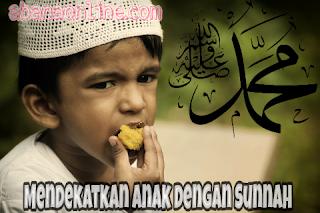 Dekatkan Anak Anak dengan Sunnah Nabi Muhammad Shalallahu Alaihi Wassalam