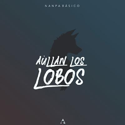 Singles: Nanpa Básico - Aprovechame + Aullan Los Lobos + Trastorno [2018]