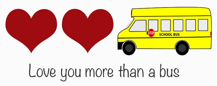 Love you more than a bus