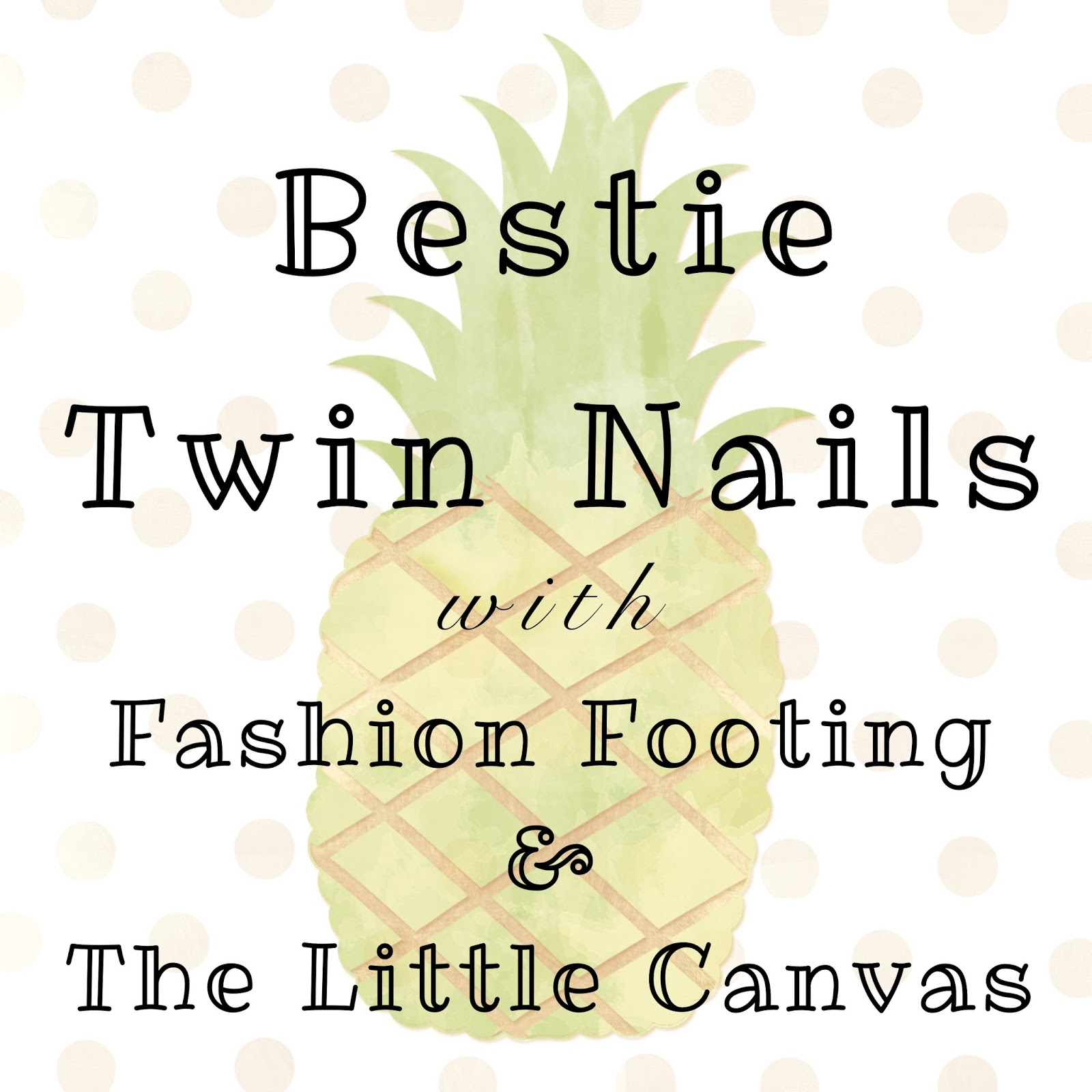 The Little Canvas: Fashion Footing: Round 23 Of Bestie Twin Nails With The