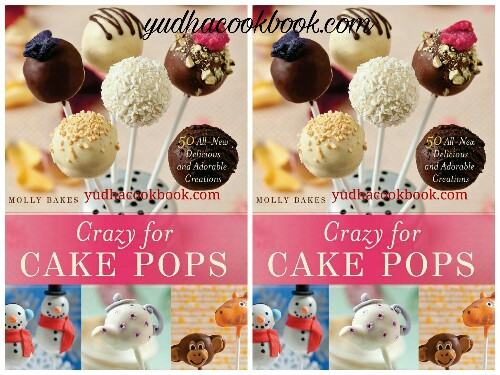 Download ebook CRAZY FOR CAKE POPS : 50 All-New Delicious and Adorable Creations