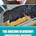 The Amazing Blueberry Cheesecake Dessert