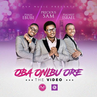Oba Onibu Ore - Precious Sam Ft. Psalmist Israel And @PsalmEbub