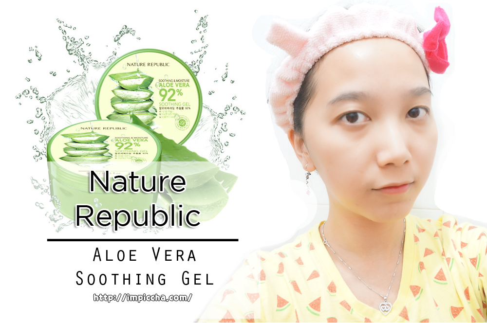 Review  Nature Republic Aloe Vera Soothing Gel - Im Piccha 3bdf73434b