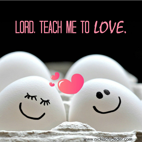 Lord, teach me to love.
