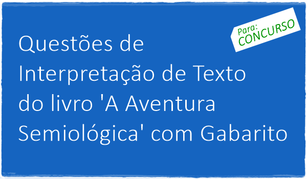 questoes-de-interpretacao-de-texto-do-livro-a-aventura-semiologica-com-gabarito