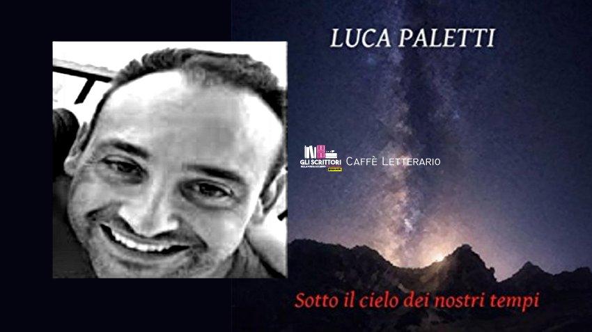 Sotto il cielo dei nostri tempi, intervista a Luca Paletti
