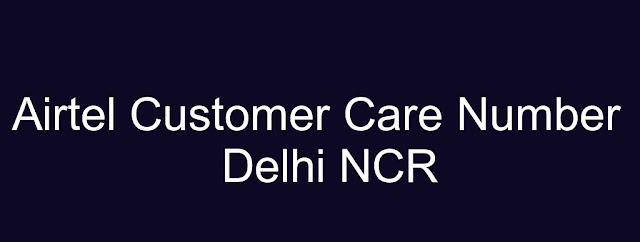 Airtel Customer Care Number Delhi NCR