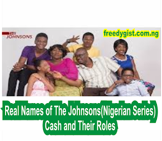 Real Names Of The Johnsons Cast And Their Role ( Nigerian Series)