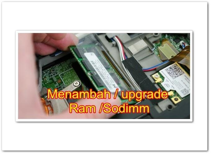 Tips-tips Jitu Menambah / upgrade Ram / Sodimm ( untuk Notebook / Laptop )