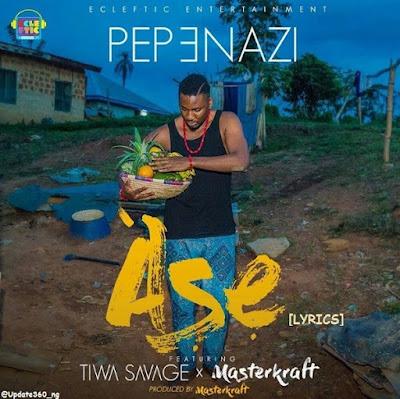 "PHOTO: : Pepenazi- ""Ase"" Ft. Tiwa Savage x Masterkraft [Lyrics]"