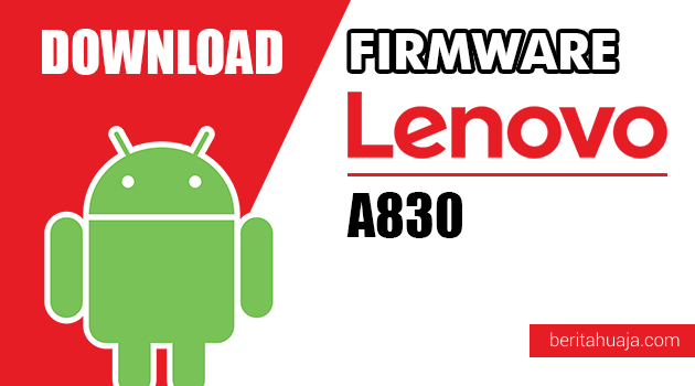Download Firmware / Stock ROM Lenovo A830 All Versions