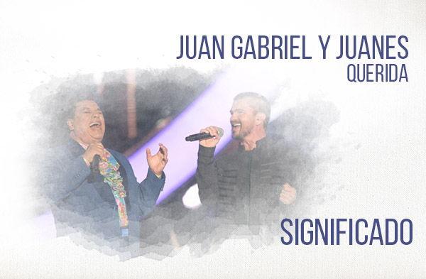 Querida significado de la canción Juan Gabriel Juanes.