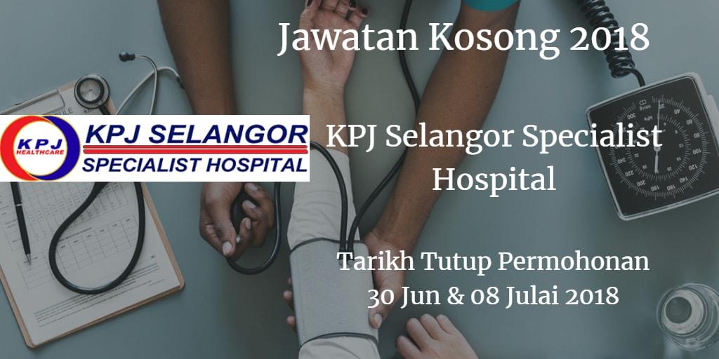 Jawatan Kosong KPJ Selangor Specialist Hospital 30 Jun & 08 Julai 2018