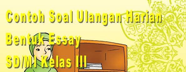 Download Contoh Soal Bahasa Indonesia Bentuk Essay Tingkat SD/MI Kelas III Semester 1 Format Microsoft Word